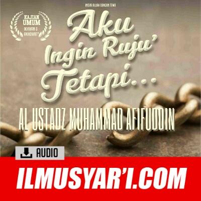 [AUDIO] Aku Ingin Rujuk, Tapi... - Ustadz Muhammad Afifuddin