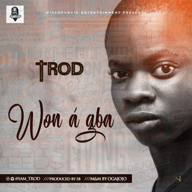 [Music] TROD – Won A Gba | @iam_TROD