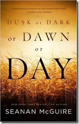 Dusk or Dark or Dawn or Day - Seanan McGuire - book - 2017