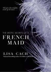 The Erotic Secrets of a French Maid By Lisa Cach