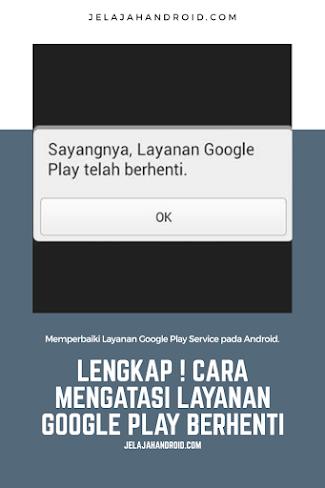 Lengkap ! Mengatasi Layanan Google Play Terus Berhenti