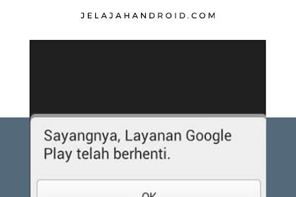 3 Penyebab dan Cara Mengatasi Layanan Google Play Terhenti