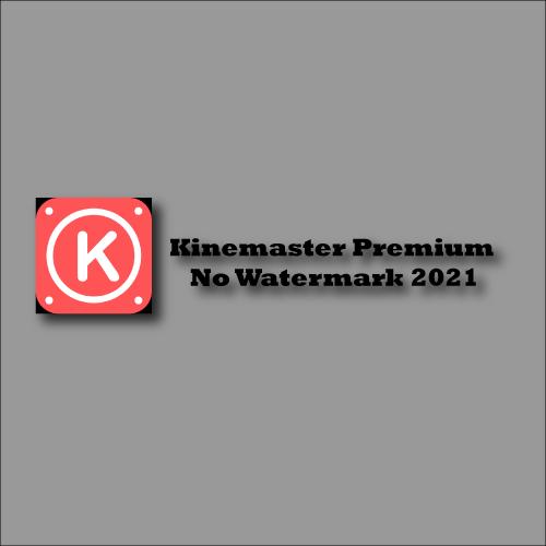 Kinemaster Premium No Watermark 2021