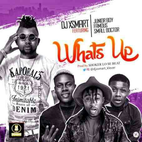 DJ Xsmart - whatzup Ft. Small Doctor, Junior Boy and Famous