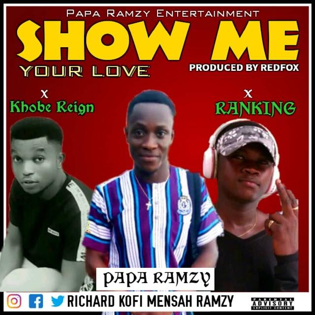 Papa Ramzy - Show Me Your Love ft. Khobe Reign X Ranking (Prod. By Redfox).