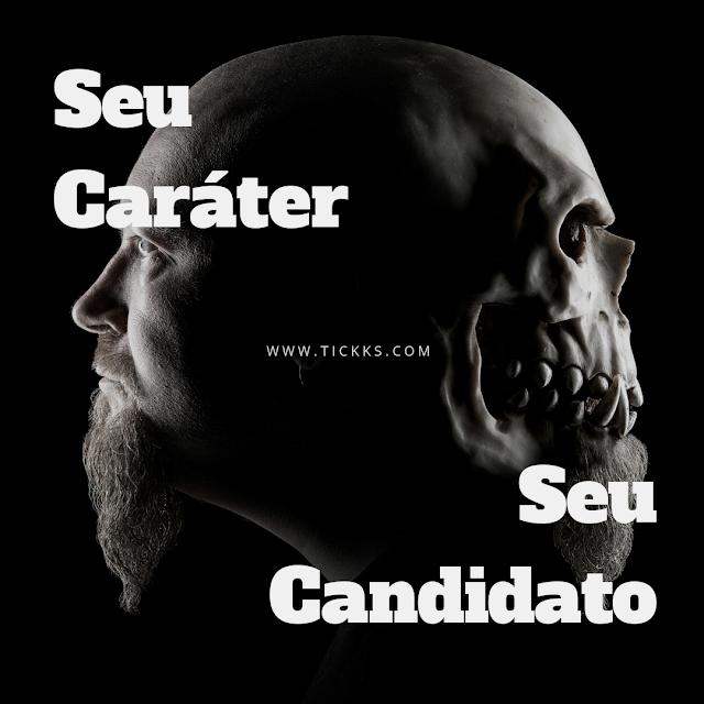 Seu caráter, seu candidato.