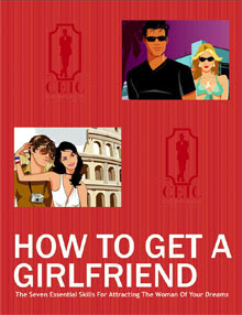 Cover of C Kellogg's Book How To Get A Girlfriend The Seven Essential Skills For Attract Woman Of You Dreams