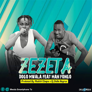 AUDIO l Dogo Mwala Ft Man Fongo - Zezeta l Download New song