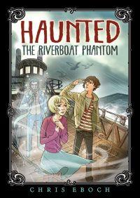 The Riverboat Phantom By Chris Eboch