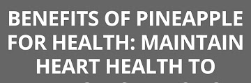 Benefits of Pineapple For Health: Maintain Heart Health to Anti-aging Function
