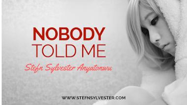 Nobody Told Me | Stefn Sylvester Anyatonwu
