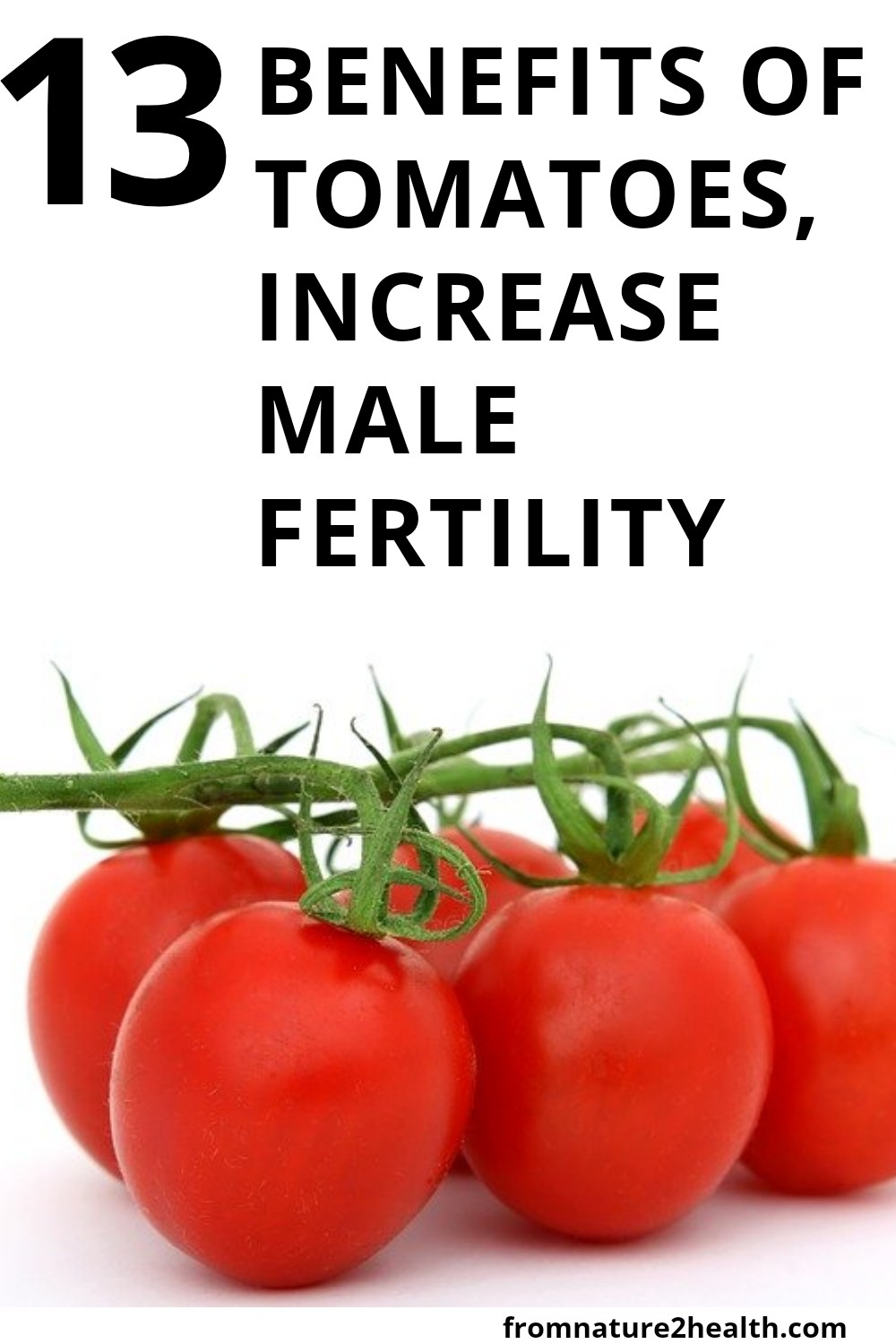 13 Benefits of Tomatoes, Increase Male Fertility, prevent cancer, treat diabetes, for diet