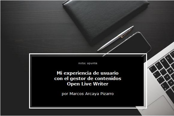 Marcos Arcaya Pizarro, Open Live Writer, opinión, rewiew