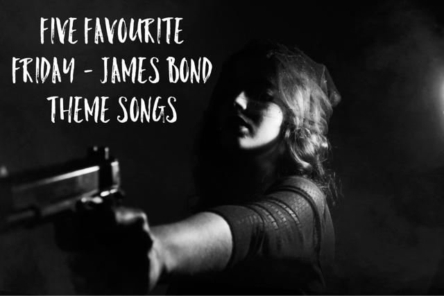 Five Favourite Friday    James Bond Theme Songs   Broken