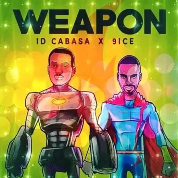 [Music] ID Cabasa – Weapon Ft. 9ice