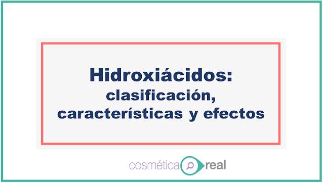 Hidroxiácidos: Clasificación, comparación de características y efectos