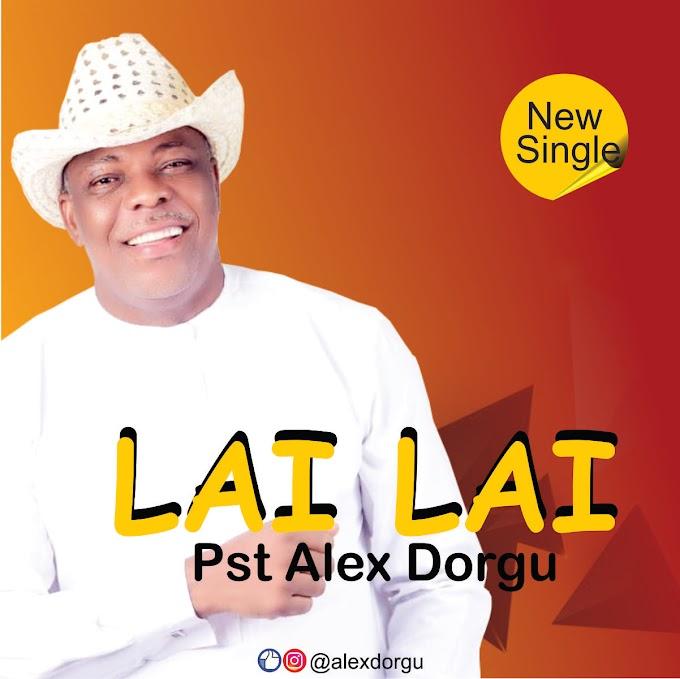 Pst Alex Dorgu - Lai Lai mp3 download