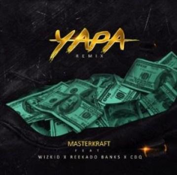 [Music] Masterkraft – YAPA (Remix) ft. Wizkid & CDQ & Reekado Banks