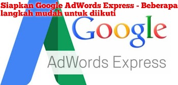 Siapkan Google AdWords Express - Beberapa langkah mudah untuk diikuti