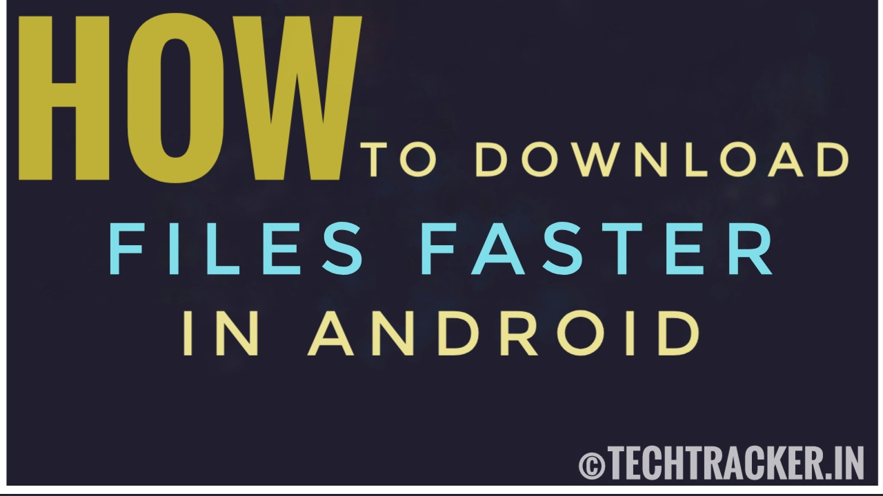 How To Download Files Faster In Android ?