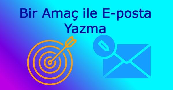 Bir Amaç ile E-posta Yazma