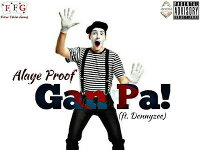 [MUSIC]: Alaye Proof - Gan Pa Ft. Dennyzee   @AlayeProof