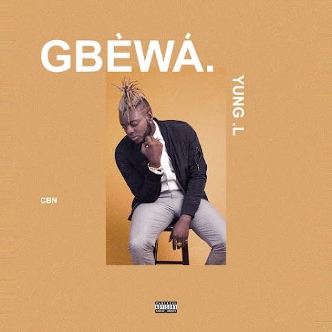 MUSIC: GBEWA   Yung L