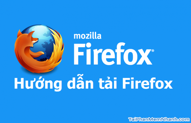 Tải Firefox – tải trình duyệt Firefox 37.0.2 cài offline