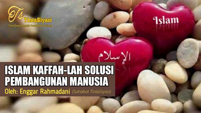 Islam Kaffah-lah Solusi  Pembangunan Manusia