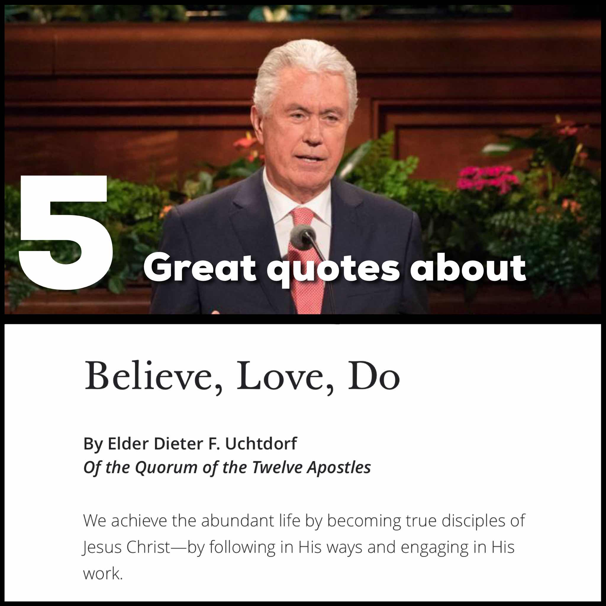 Alexa: 5 Great quotes about Believe, Love, Do by Elder Dieter F