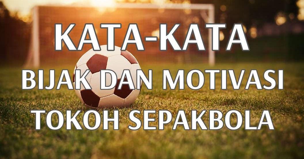 Kumpulan Kata Bijak dan Motivasi dari Tokoh Sepakbola