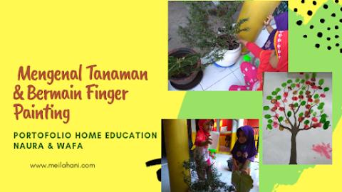 Mengenal Tanaman & Membuat Finger Painting (Portofolio Home Education Anak Usia Dini)