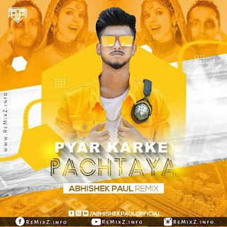pyar-karke-pachtaya-remix-abhishek-paul.jpg