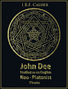 John Dee Studied as an English Neo Platonist Thesis John Dee Society Edition