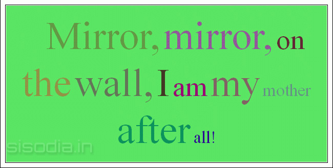 Quotes Find: Mirror, Mirror, On The Wall, I Am My Mother