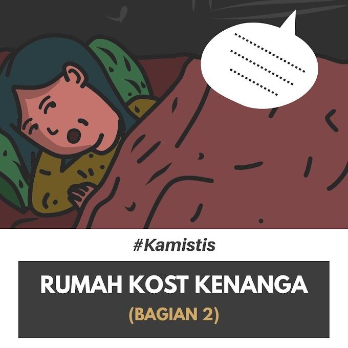 #Kamistis : Rumah Kost Kenanga (Bagian Dua)