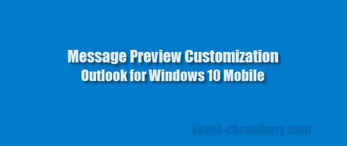 Message Preview Customization - Outlook Mail for Windows 10 Mobile (www.kunal-chowdhury.com)