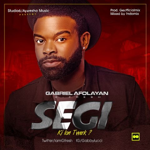 Musix: G-Fresh (Gabriel Afolayan) - Segi