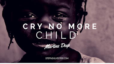 Featured Poem: Cry No More Child - Martins Deep