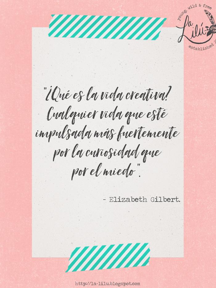 Semana de la Creatividad y la Innovación 2021, WCIW, cita, Elizabeth Gilbert, Libera tu Magia, curiosidad, miedo