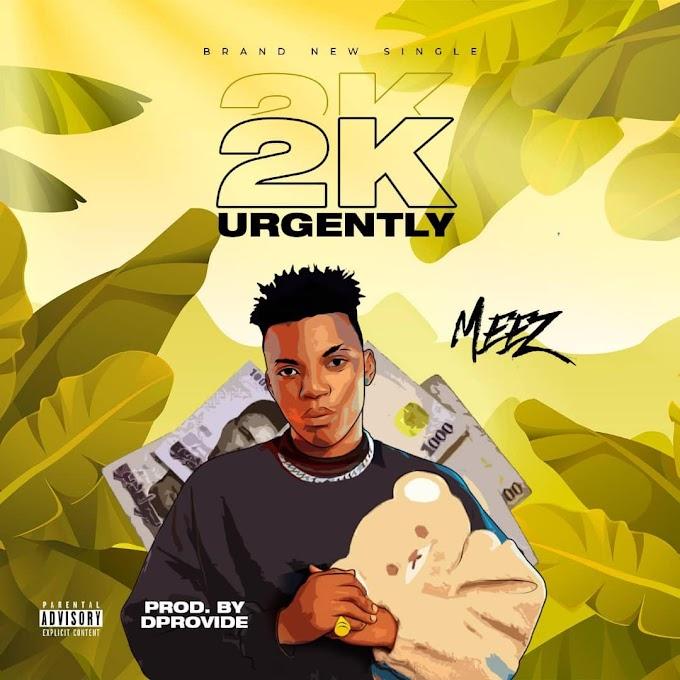 #Music: Meez - 2K Urgently (Prod. DProvibe) @Emmanuelmeez