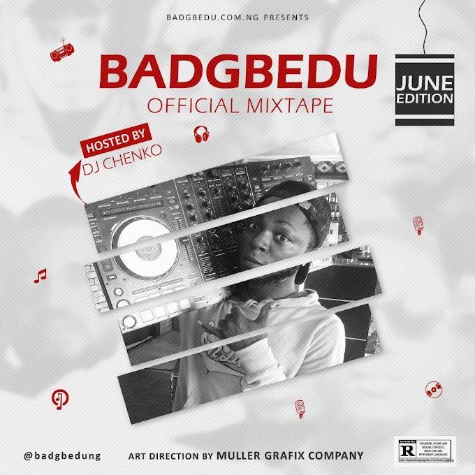 [MIXTAPE] DJ CHENKO - BADGBEDU OFFICIAL MIXTAPE ( JUNE EDITION )