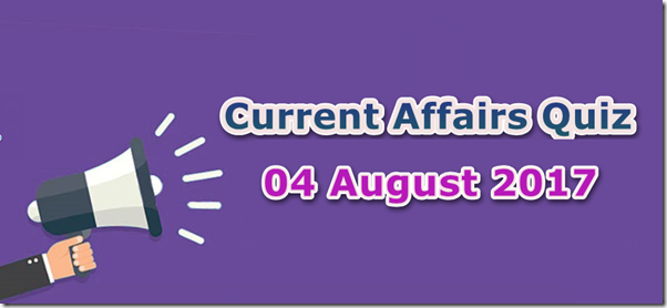 04 August 2017 Current Affairs MCQ Quiz
