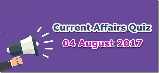 04 August 2017 Current Affairs MCQ Quiz