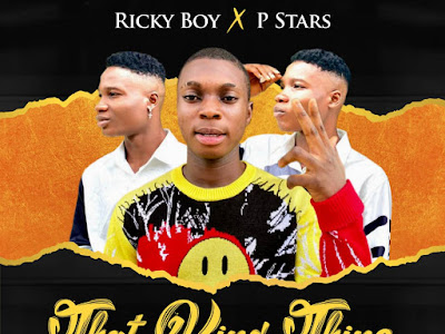 Music : Ricky Boy ft. P Stars - That Kind Thing || Download Mp3