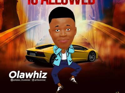 [MUSIC]: Olawhiz - Is Allowed (Prod. By Zeetune) | @Olawhiz