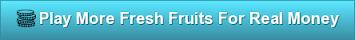 More fresh fruit slots