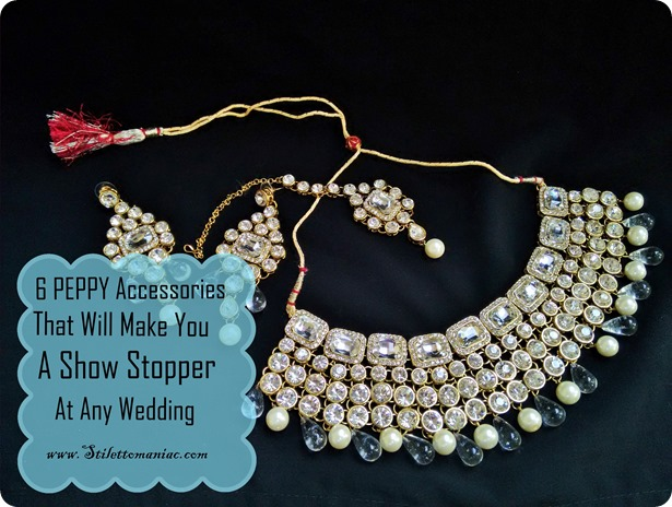 6 Peppy Accessories That Will Make You A Show Stopper At Any Wedding