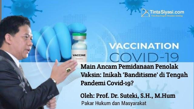 """Main Ancam Pemidanaan Penolak Vaksin: Inikah """"Banditisme"""" di Tengah Pandemi Covid-19?"""