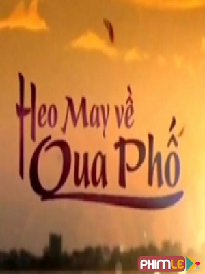 Phim Heo May Về Qua Phố VTV - Heo May Ve Qua Pho VTV (2014)